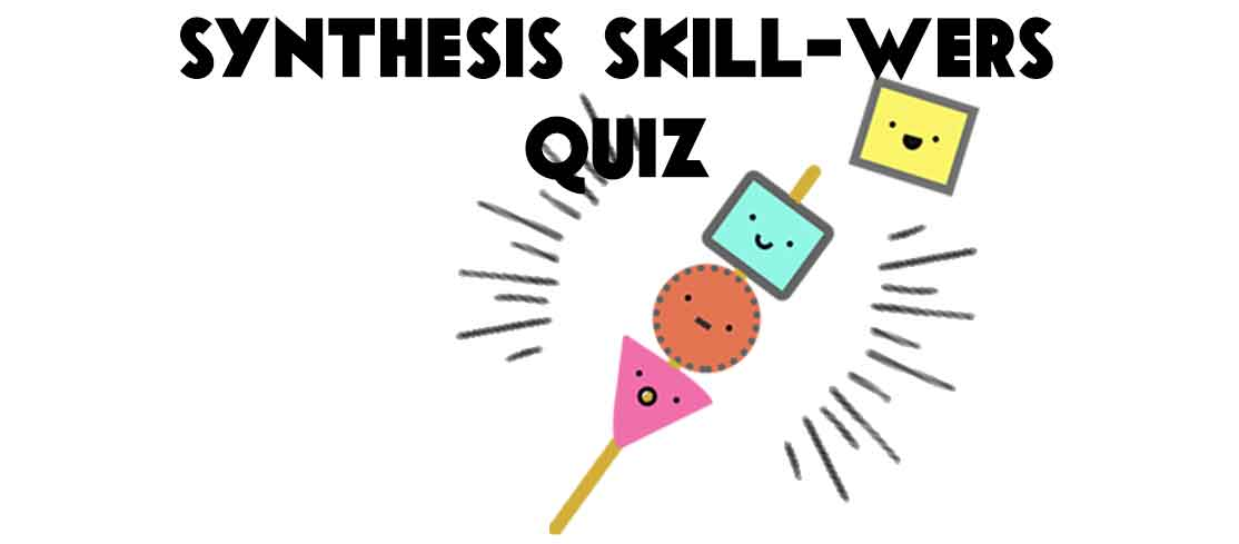 Synthesis Skill-wers Quiz
