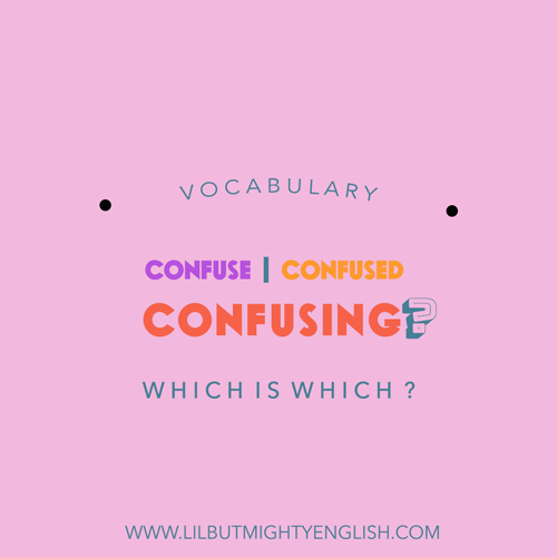 Primary School Vocabulary: Confuse, confused, confusing? Which is Which?