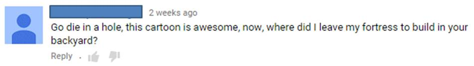 A mild sampling of a more recent comment to our first video.