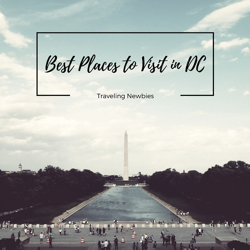 Best Places to Visit in DC | Traveling Newbies