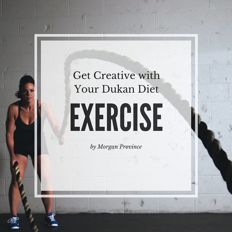 Get Creative with Your Exercise! | Dukan Do It by Morgan Province