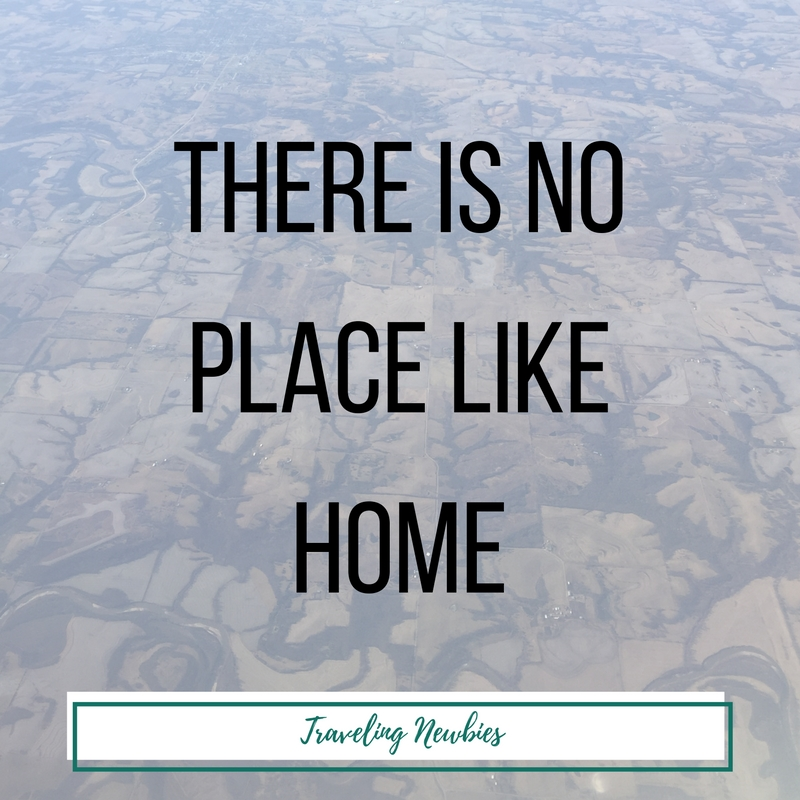 There is no place like home. -Traveling Newbies