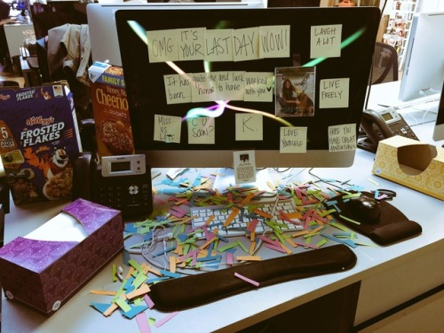 My coworkers decorated my desk to celebrate  my last day at work.