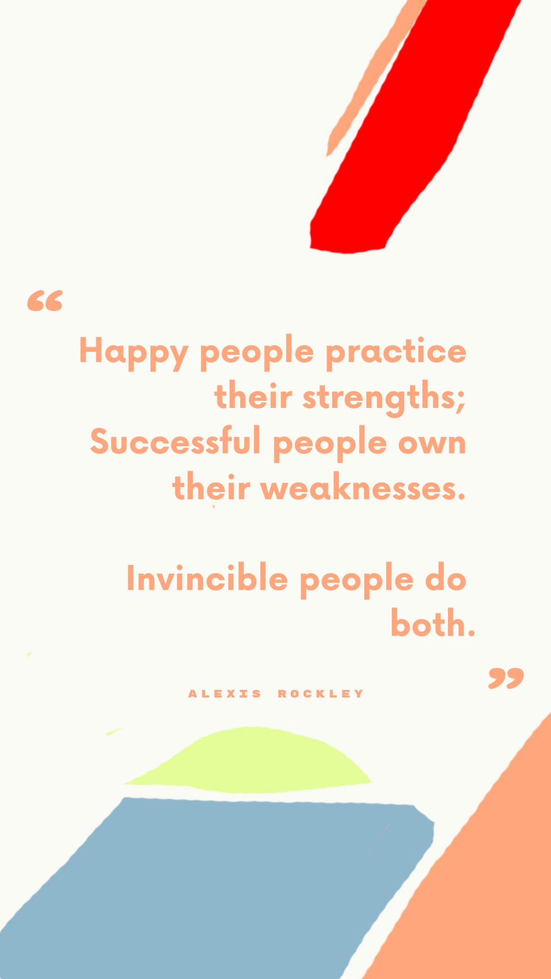 happy people practice their strengths; successful people own their weaknesses. invincible people do both. (1).png