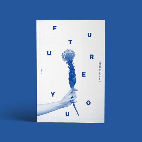 Future You   (SOLD OUT) Future You is the first collection of fiction by Nada Alic, released in June 2014. The book included artwork by Andrea Nakhla and contributions from photographer, Angela Lewis and designer and musician, Nik Ewing.  The debut book examines the complicated textures and nuances of the Universe and everyone inside of it. Both tender and destructive; the characters of Future You are always experiencing, becoming, unraveling. Find out more  here .