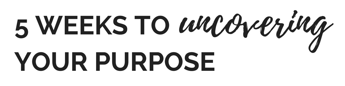 5 WEEKS TO UNCOVERING YOUR PURPOSE.png