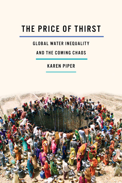 Karen Piper: The Price of Thirst, Global Water Inequality and the Coming Chaos. Ideas Books