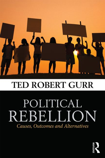 Ted Gurr: Political Rebellion. Causes, Outcomes and Alternatives. Ideas Books