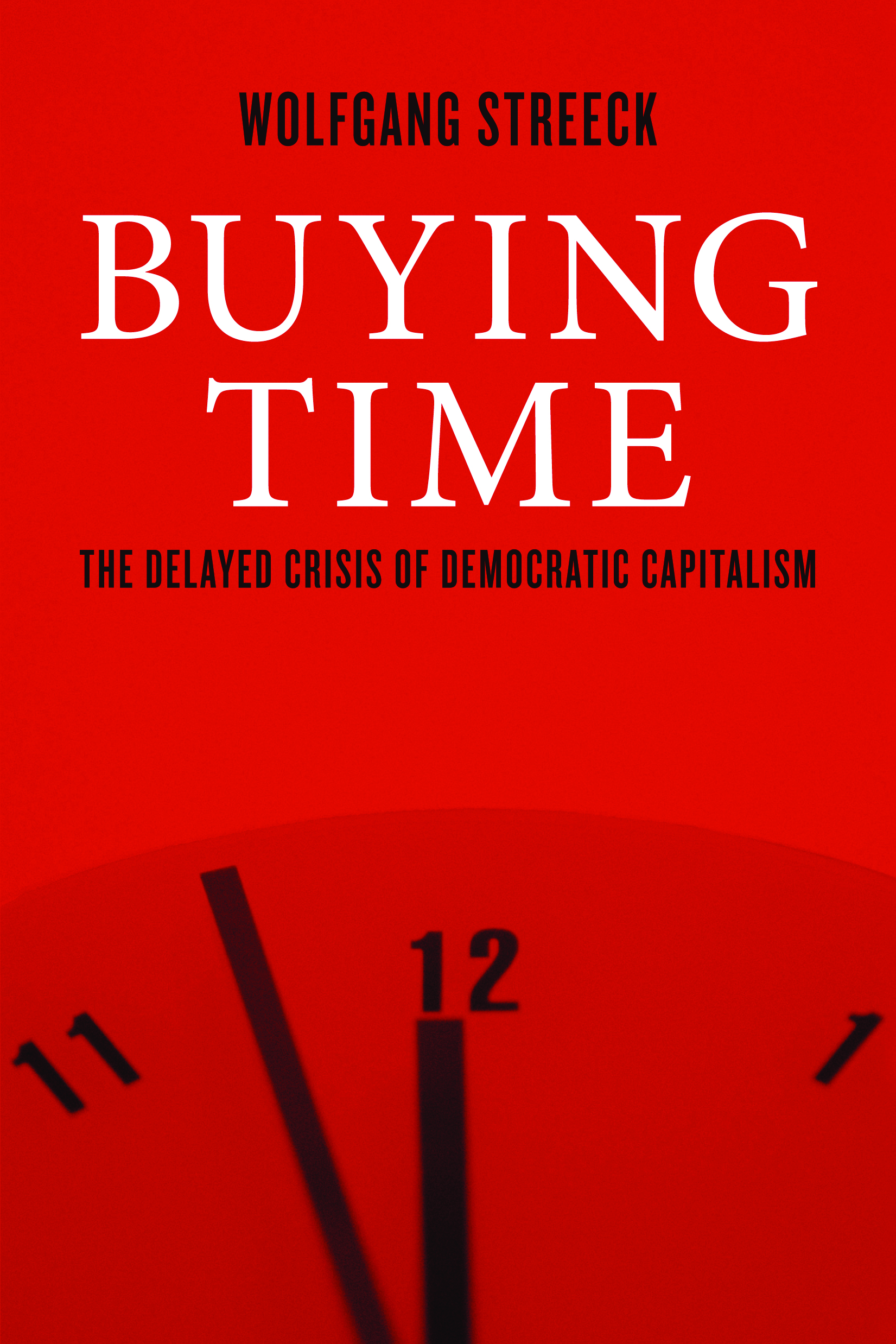 Ideas Books Wolfgang Streeck Buying Time: The Delayed Crisis of Democratic Capitalism