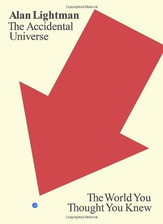 The Accidental Universe: The World You Thought You Knew. Ideas Books