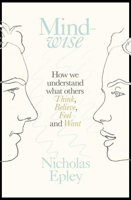 Mindwise: How We Understand What Others Think, Believe, Feel and Want. Ideas Books