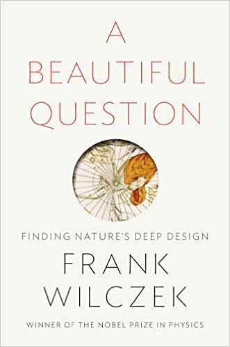 Frank Wilczek: A Beautiful Question, Finding Natures Deep Design