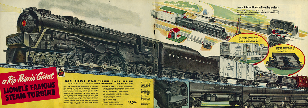 "The center piece of the 1951 Lionel Catalog touts ""a Rip Roarin' Giant, Lionel's famous Steam Giant"" catalog# 2173WS train set included the PRR S2, automated milk car, unloading coal hopper, operating ore dump car, double dome Sunoco tank car, and illuminated caboose (cabin car to PRR folks!)."