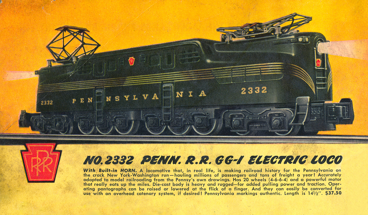 T  he five stripe brunswick green Pennsylvania Railroad GG-1 was 141/2' in length featuring dual Pullmore motors and twelve wheel drive. This model went into production in 1947 and ran until 1950 with a revised version returning to the company catalog in 1955. Collection of the Author