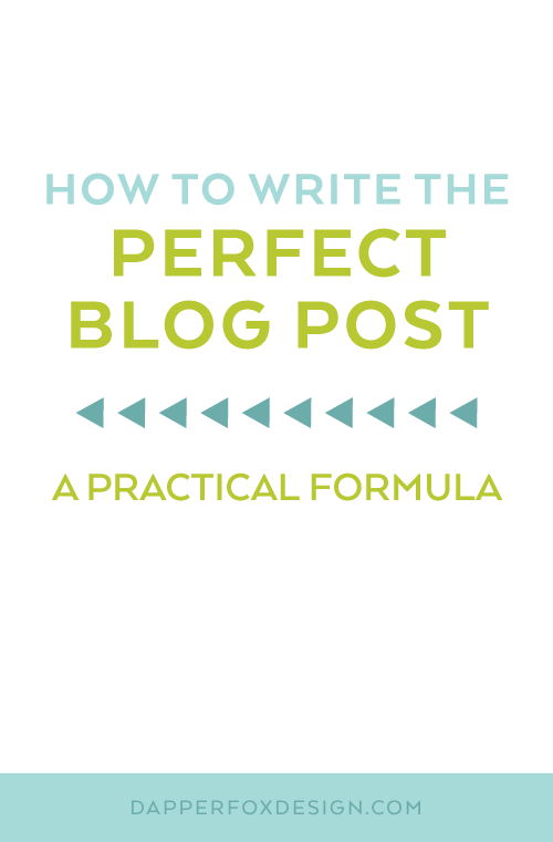 A Formula for How To Write the Perfect Blog Post - By Dapper Fox Design - A Blog and Resource for Entrepreneurs and Bloggers