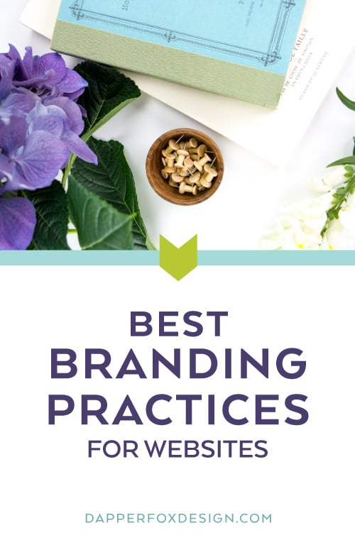 Website Branding Best Practices and How to Brand Your Website by Dapper Fox Design//  Website Design - Branding - Logo Design - Entrepreneur Blog and Resource