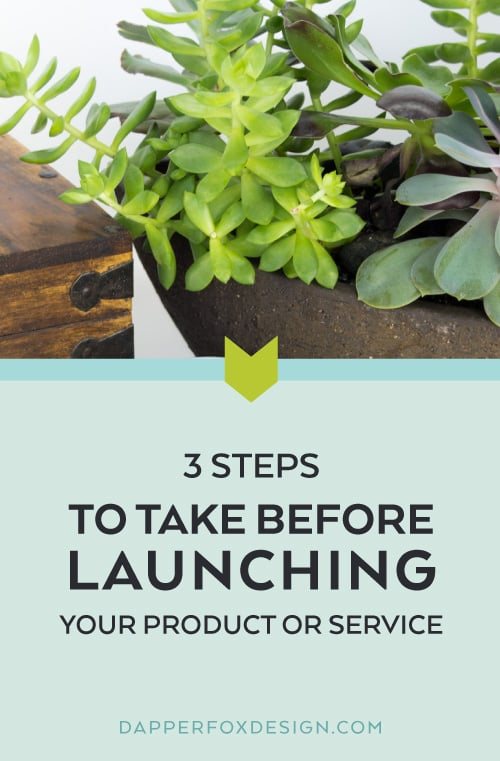 What to do before launching a product or service by Allison Wright - Dapper Fox Design//   Website Design - Branding - Logo Design - Entrepreneur Blog and Resource
