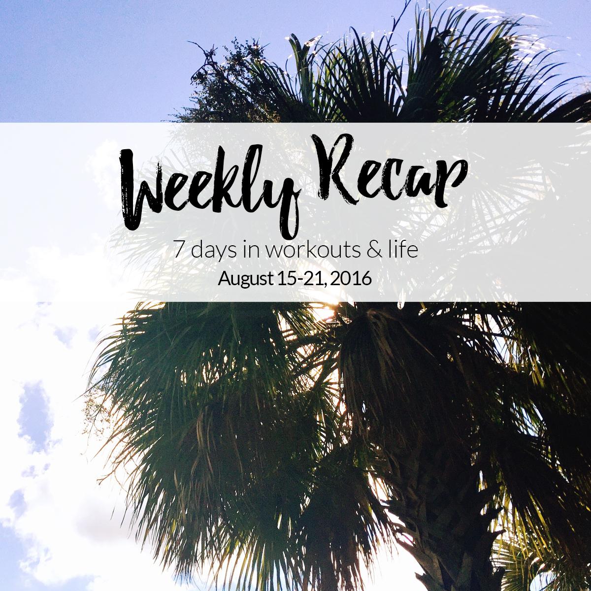 weekly recap - august 15-21