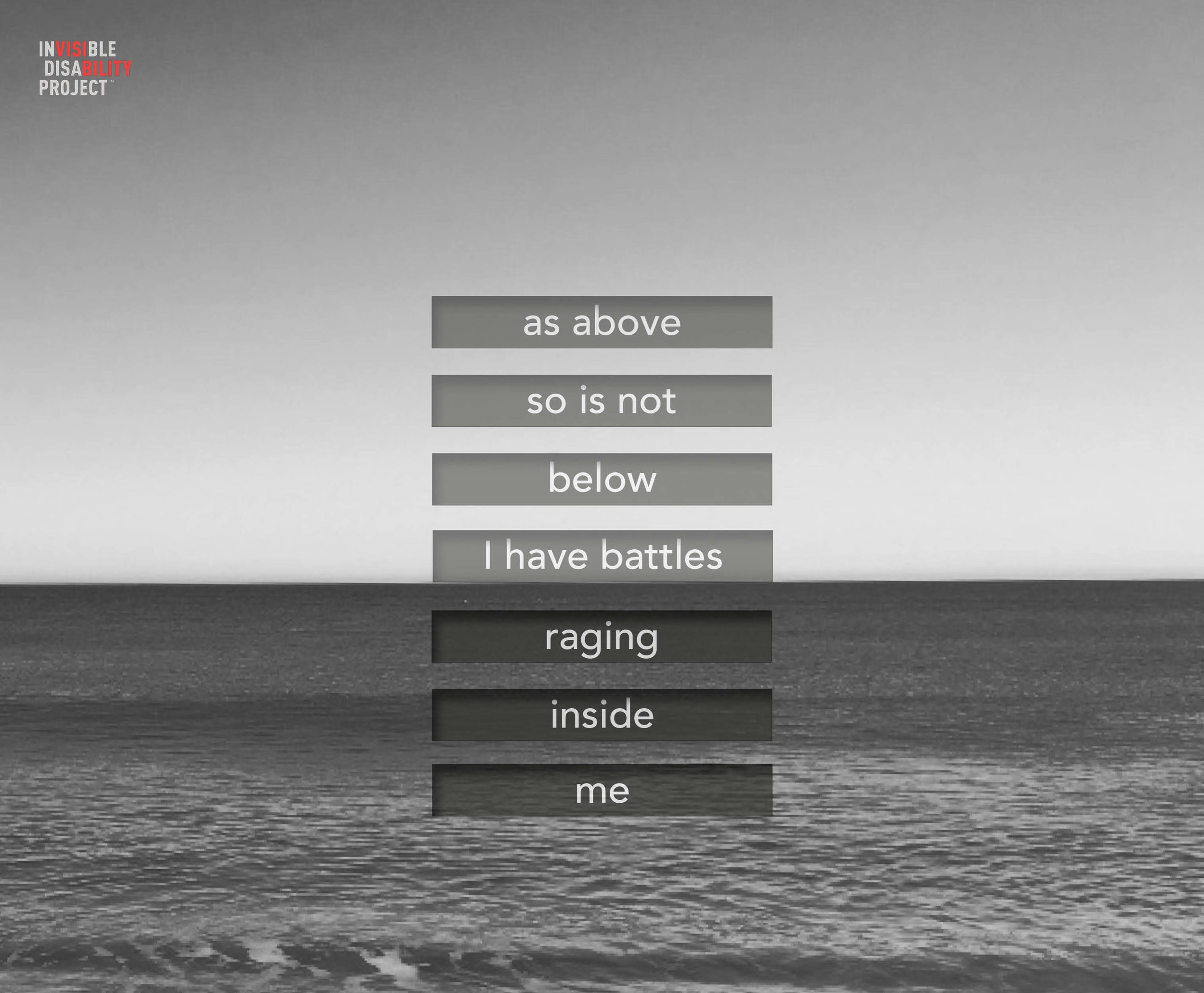 As above, so is not below, I have battles raging inside me.