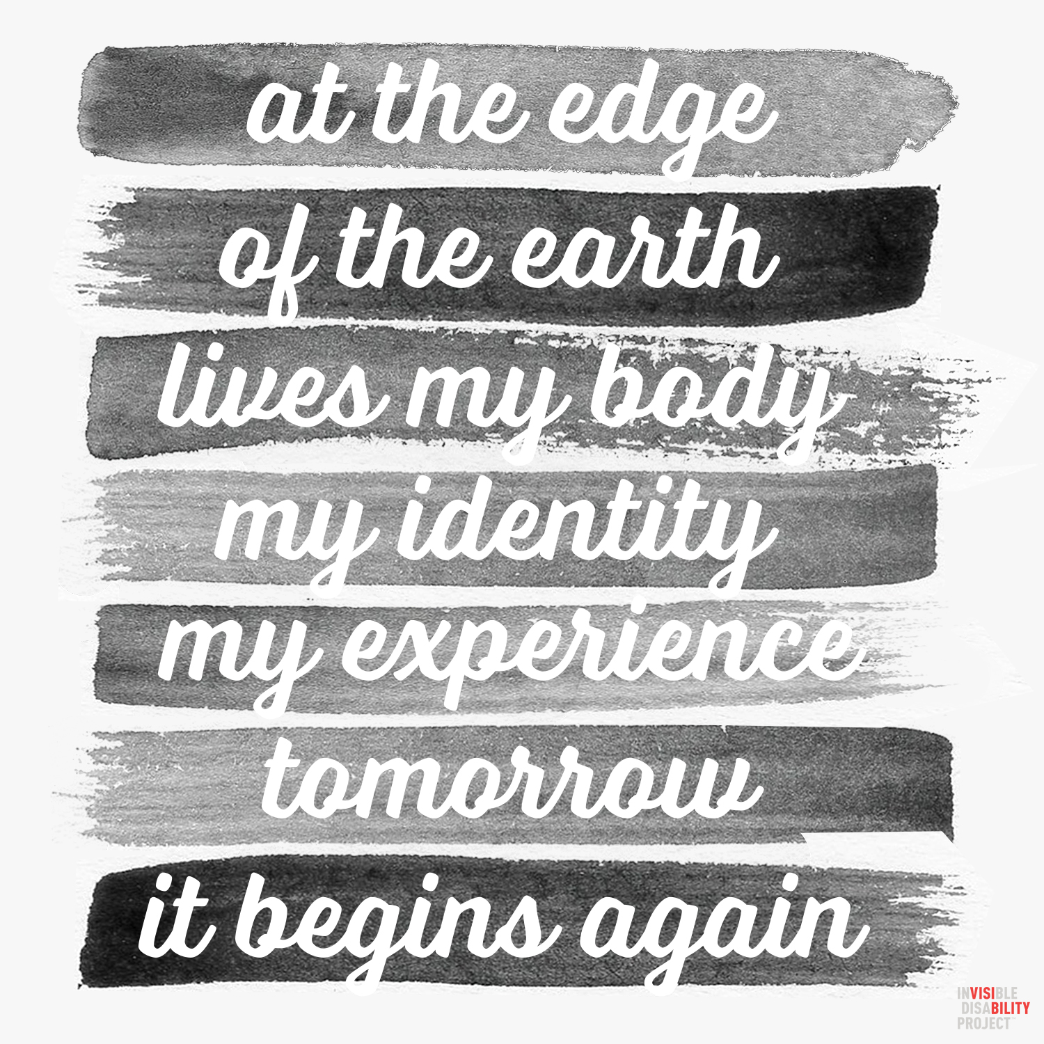 At the edge of the earth lives my body, my identity, my experience. Tomorrow, it begins again.