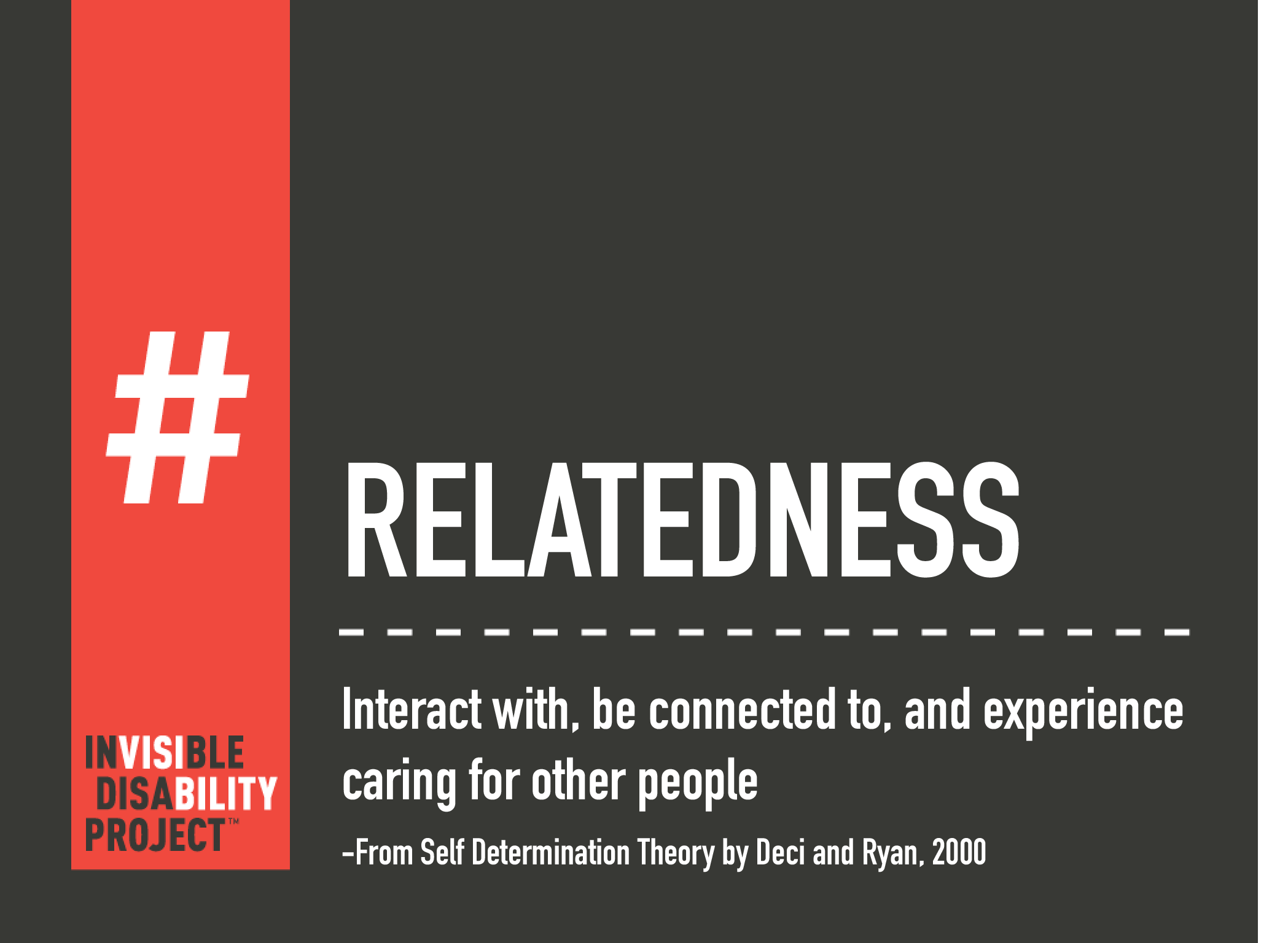 Relatedness: Interact with, be connected to, and experience caring for other people.