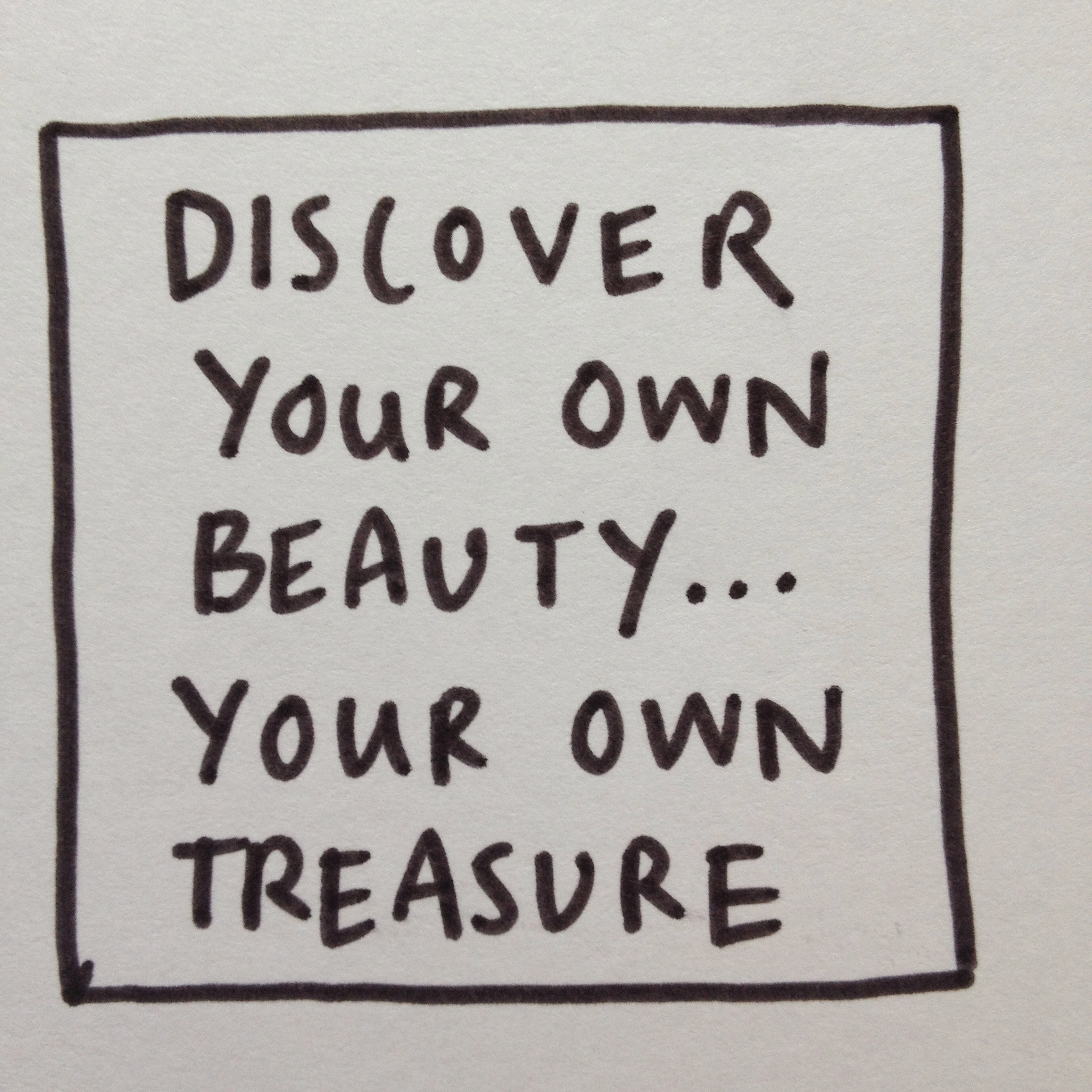 Discover your own beauty...your own treasure.jpg
