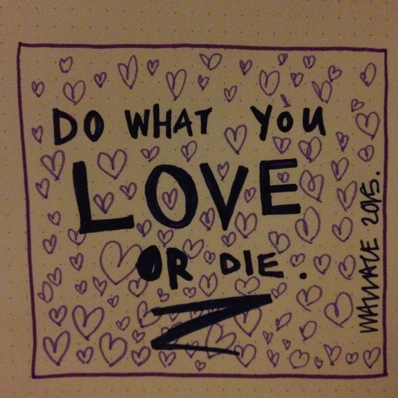 do what you love or die.jpg