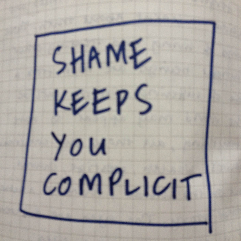 Shame keeps you complicit.jpg