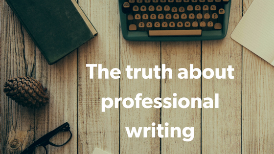 The truth about professional writing - how to get paid to write