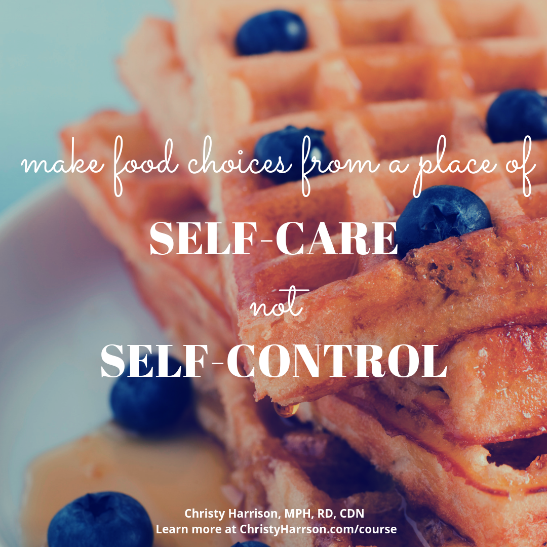 Make Food Choices from a Place of Self-Care, Not Self-Control