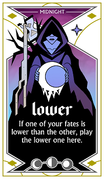 """ Lower:  If one of your fates is lower than the other, play the lower one here."""
