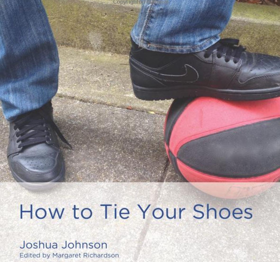 How to Tie Your Shoes   How to Tie Your Shoes introduces the beginning reader to ordinal numbers and offers step-by-step instructions on how to tie your shoes.  Buy this book.