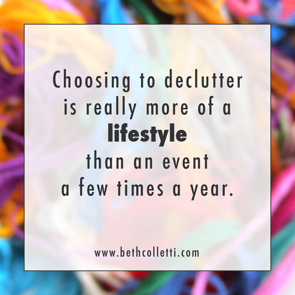Choosing to declutter is really more of a lifestyle than an event a few times a year.
