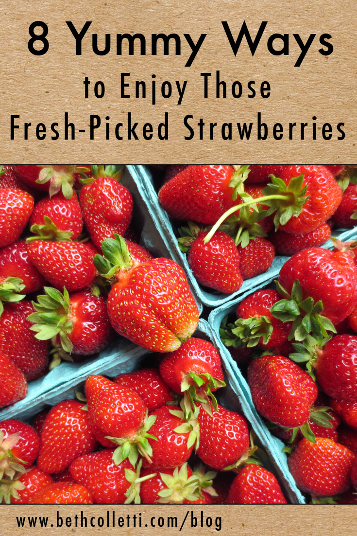 8 Yummy Ways to Enjoy Those Fresh-Picked Strawberries