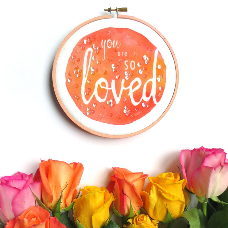 You Are SO Loved Embroidery Hoop Art by Beth Colletti