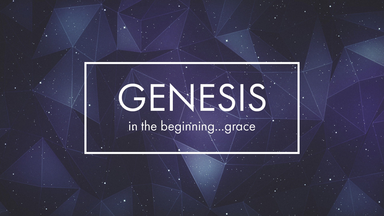 Genesis: In the Beginning...Grace - Part 5.001.jpeg