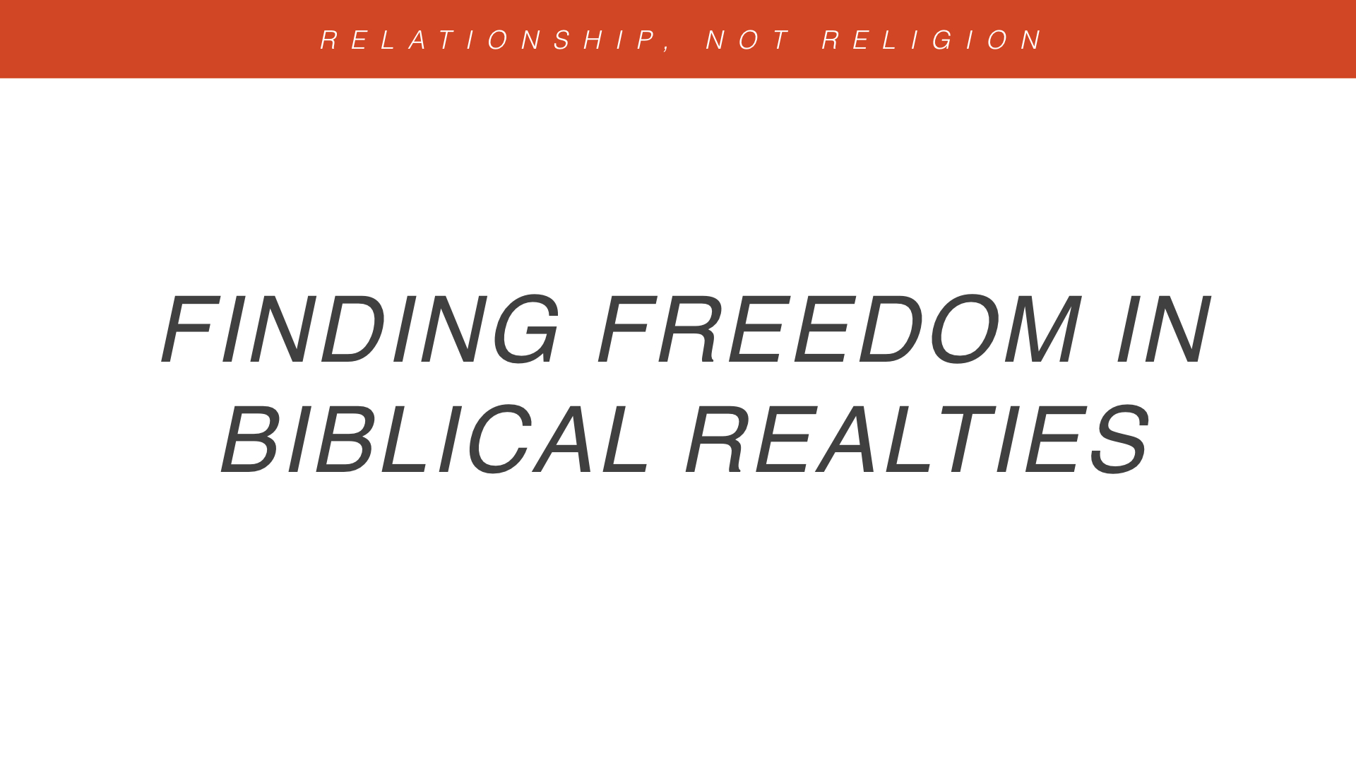 Real Christianity - Week 4 - Relationship, Not Religion copy.016.jpeg