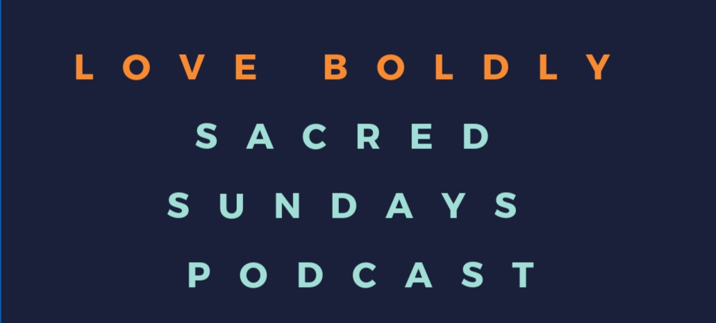 Love+BOLDLY+Sacred+Sundays+Podcast+Middle+Circle+why+you+Boldly.-6.jpg