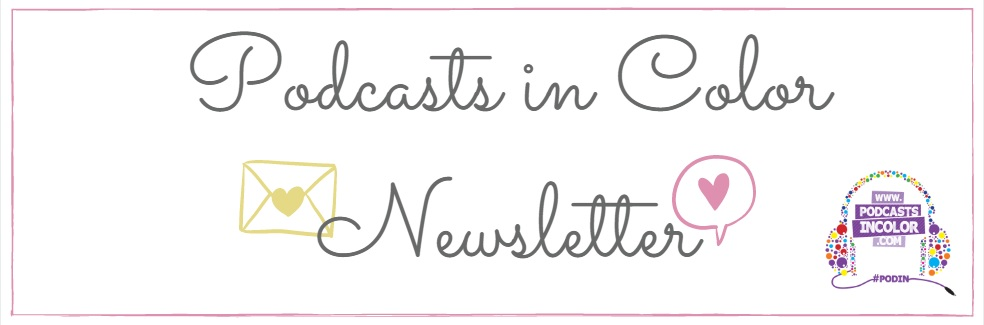 Podcasts in Color newsletter