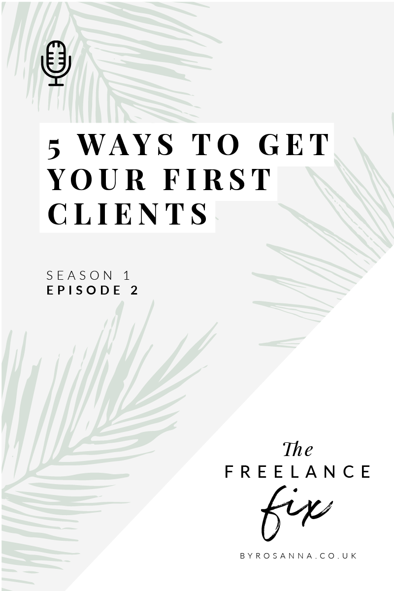 5 Ways to Get Your First Clients for your New Business - The Freelance Fix Podcast with byRosanna