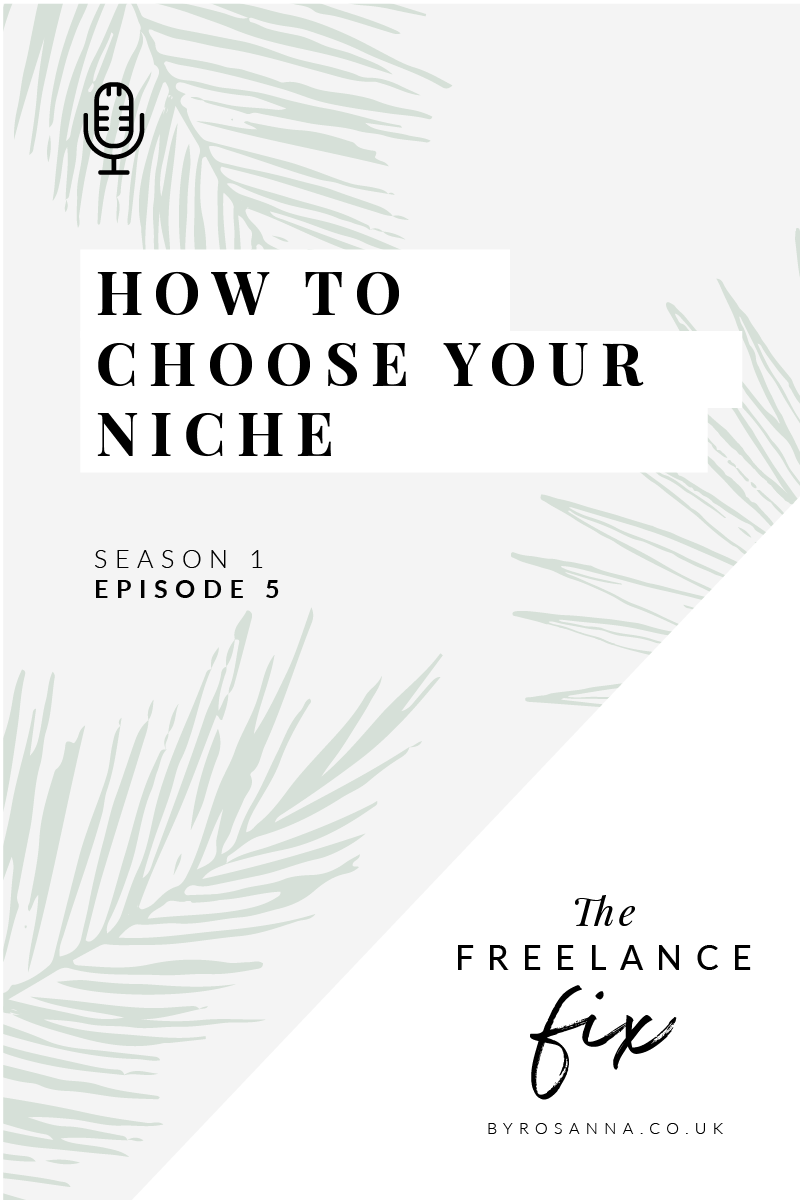 How to choose your niche for your business - The Freelance Fix Podcast with byRosanna