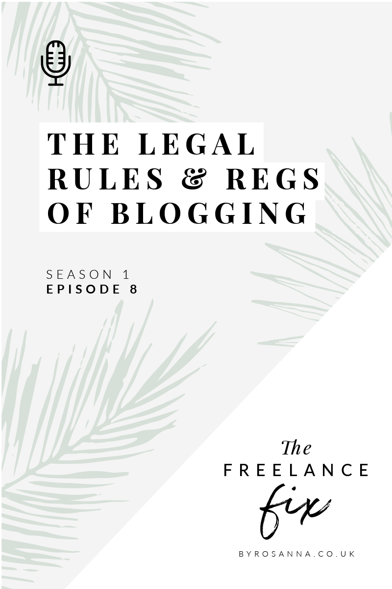 The legal rules and regulations of blogging for your business - The Freelance Fix Podcast with byRosanna