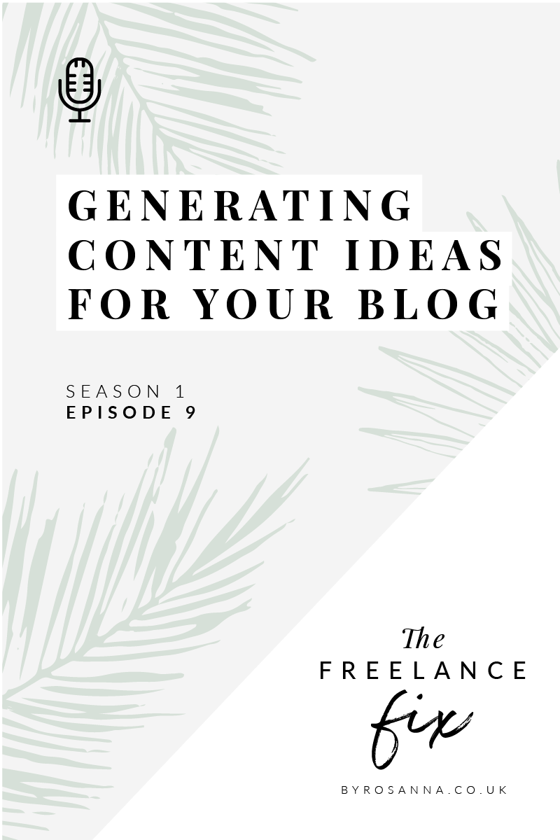 How to generate content ideas for your blog - The Freelance Fix Podcast with byRosanna
