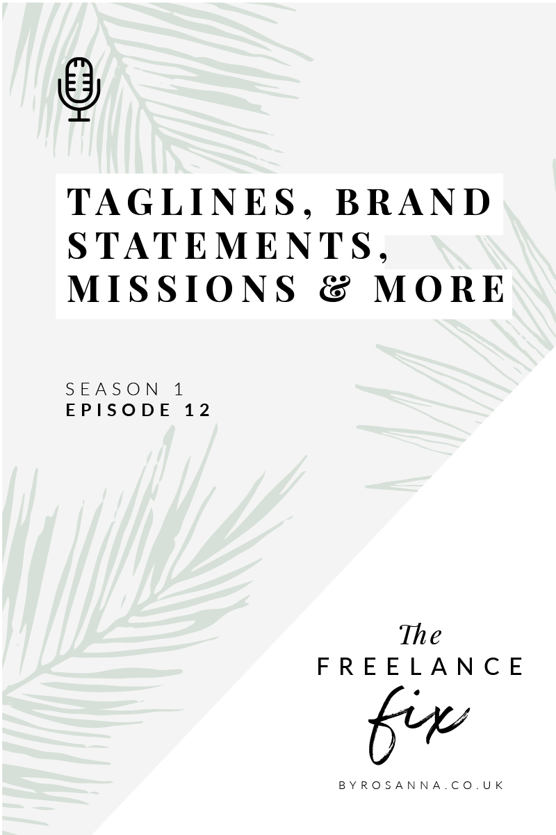 Taglines, brand statements, positioning statements, missions, elevator pitches and more! The Freelance Fix Podcast with byRosanna