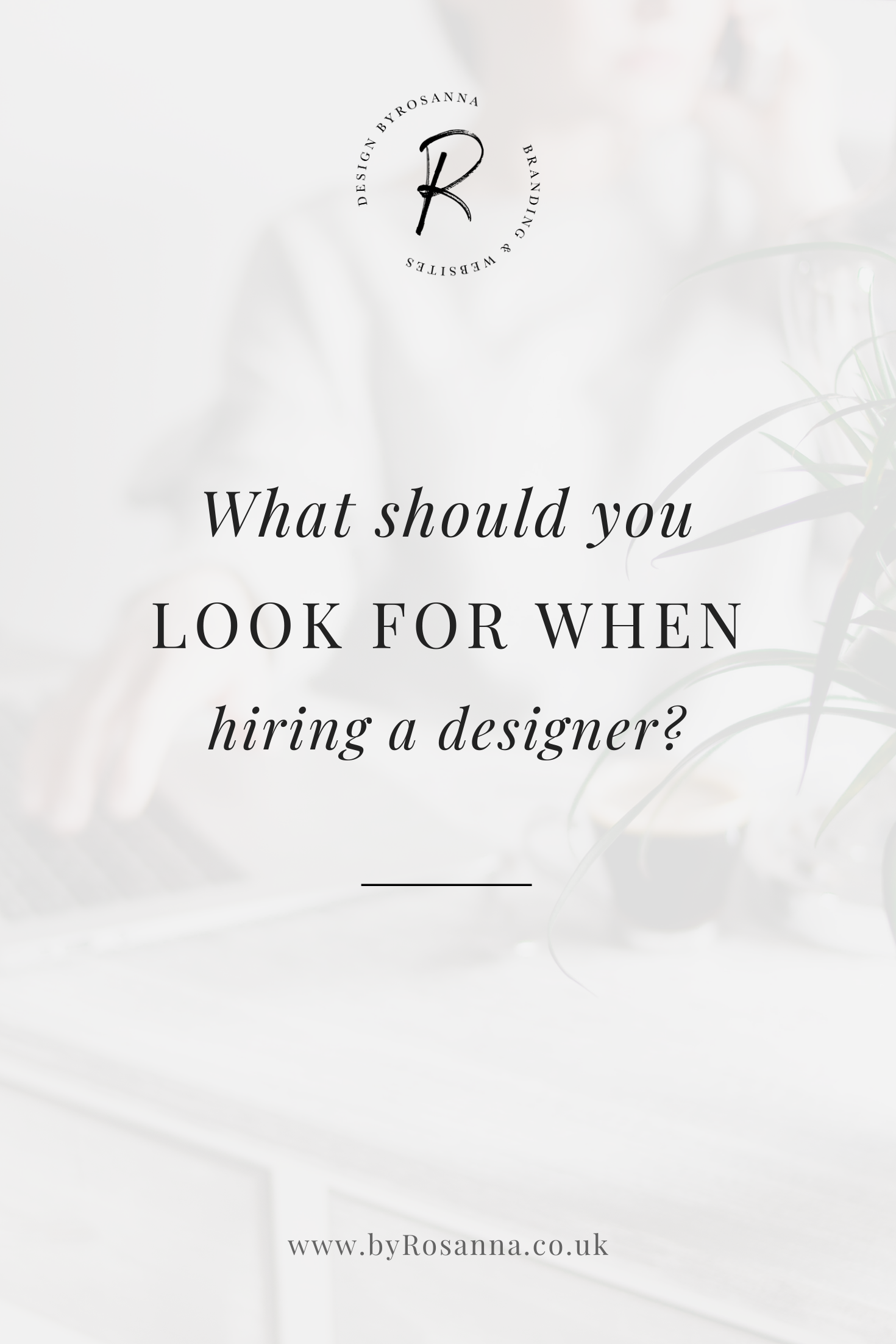 What Should You Look For When Hiring a Designer?   byRosanna   #hiringadesigner #designer #websitedesigner