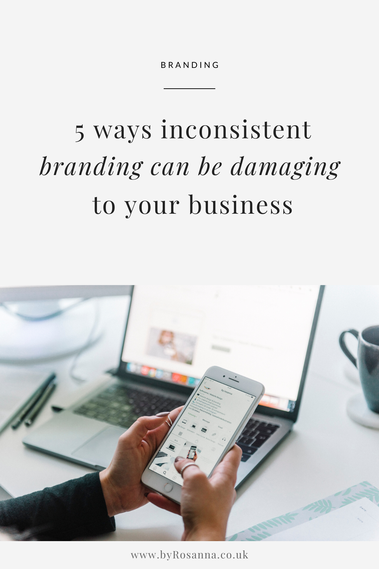 5 Ways Inconsistent Branding Could Be Damaging To Your Business | byRosanna | #brandingtips