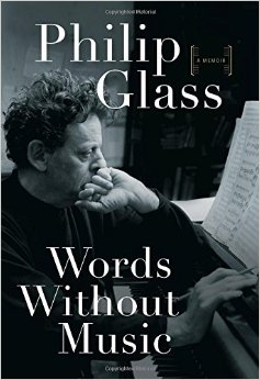 Glass's 2015 memoir,  Words Without Music.