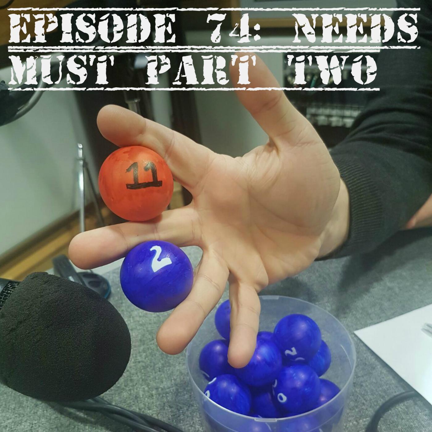 EP 74 Needs Must PT2.jpg