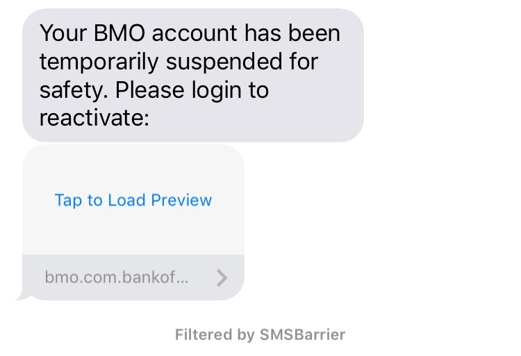 A scam test message:  Your BMO account has been temporarily suspended for safety. Please login to reactivate.