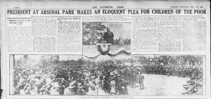 """""""President at Arsenal Park Makes an Eloquent Plea for Children of the Poor"""",  The Pittsburgh Press , May 30th, 1909."""